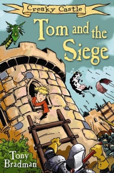 Creaky Castle: Tom & the siege by Tony Bradman