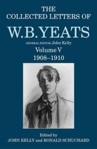 The collected letters of W.B. Yeats. Volume V 1908-1910