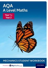 Aqa a level maths. Year 1 + Year 2 mechanics student workbook