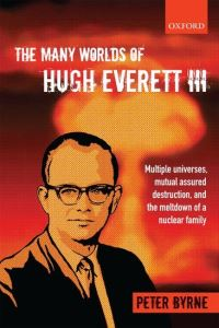 The many worlds of Hugh Everett III