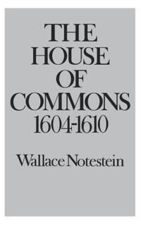 """House of Commons, 1604-10"" by Wallace Notestein"