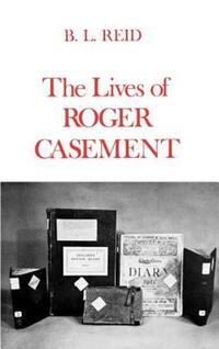 """The Lives of Roger Casement"" by B.L. Reid"