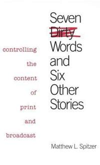 """Seven Dirty Words and Six Other Stories"" by Matthew L. Spitzer"