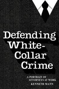 """Defending White-collar Crime"" by Kenneth Mann"