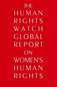 """The Global Report on Women's Rights"" by Human Rights Watch"