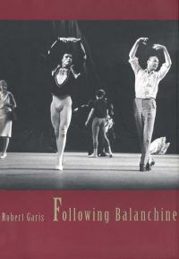 """Following Balanchine"" by Robert Garis"
