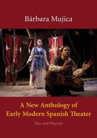 """A New Anthology of Early Modern Spanish Theater"" by Barbara Mujica"