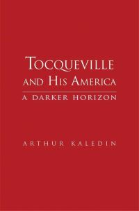 """Tocqueville and His America"" by Arthur Kaledin"