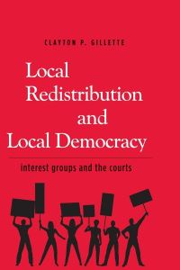 """Local Redistribution and Local Democracy"" by Clayton P. Gillette"