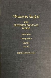 """The Frederick Douglass Papers v. 1;  Series 3: 1842-1852"" by Frederick Douglass"