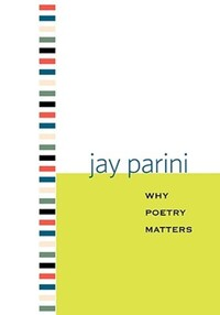 """Why Poetry Matters"" by Jay Parini"