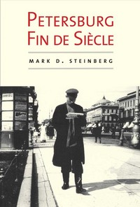 """Petersburg Fin De Siecle"" by Mark D. Steinberg"