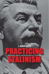 """Practicing Stalinism"" by J.Arch Getty"