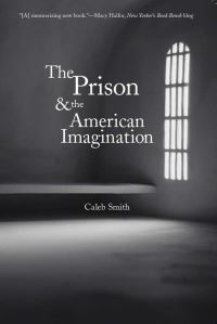 """The Prison and the American Imagination"" by Caleb Smith"