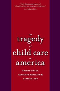 """The Tragedy of Child Care in America"" by Edward Zigler"