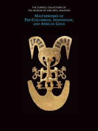 """Masterworks of Pre-Columbian, Indonesian, and African Gold"" by Frances Marzio"
