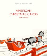 """American Christmas Cards, 1900-1960"" by Kenneth L. Ames"