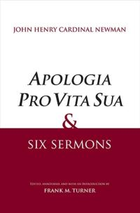 """Apologia Pro Vita Sua and Six Sermons"" by John Henry Newman"