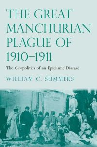 """The Great Manchurian Plague of 1910-1911"" by William C. Summers"