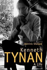 """Kenneth Tynan"" by Dominic Shellard"