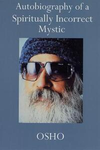 Jacket Image For: Autobiography of a Spiritually Incorrect Mystic