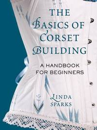 Jacket Image For: The Basics of Corset Building