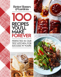 Jacket Image For: Better Homes and Gardens 100 Recipes You Will Make Forever