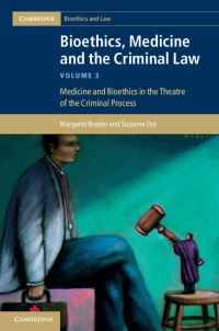 Bioethics, medicine, and the criminal law. Volume III Medicine and bioethics in the theatre of the criminal process