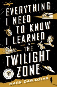 Jacket Image For: Everything I Need to Know I Learned in the Twilight Zone