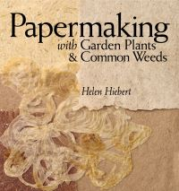 Jacket Image For: Papermaking with Garden Plants and Common Weeds