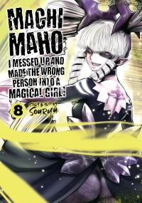 Jacket Image For: Machimaho: I Messed Up and Made the Wrong Person Into a Magical Girl! Vol. 8