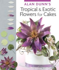 Jacket image for Alan Dunn's Tropical & Exotic Flowers for Cakes