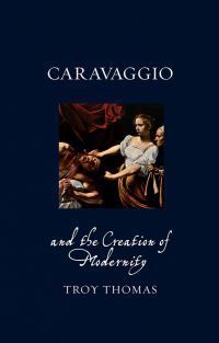 Jacket image for Caravaggio and the Creation of Modernity
