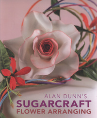 Jacket image for Alan Dunn's Sugarcraft Flower Arranging