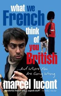 Jacket image for What We French Think of You British - and Where You are Going Wrong