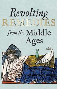 Jacket image for Revolting Remedies from the Middle Ages