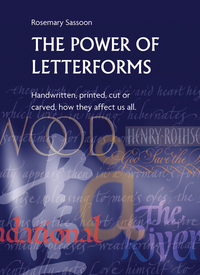 Jacket Image For: The Power of Letterforms - Handwritten, Printed, Cut or Carved, How They Affect Us All