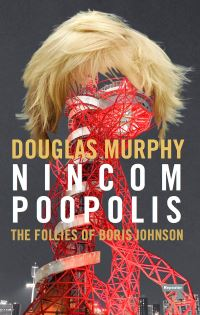 Jacket image for Nincompoopolis: The Follies of Boris Johnson