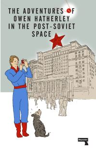 Jacket image for The Adventures of Owen Hatherley in the Post-Soviet Space