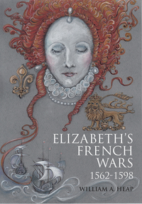 Jacket Image For: Elizabeth's French Wars, 1562-1598