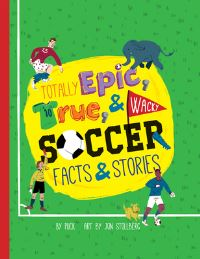 Jacket Image For: Totally Epic, True and Wacky Soccer Facts and Stories