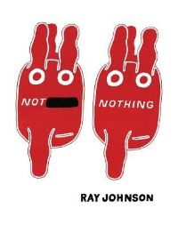 Jacket image for Not Nothing - Selected Writings by Ray Johnson 1954-1994