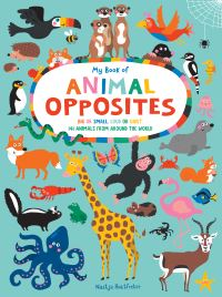 Jacket Image For: My Book of Animal Opposites : Big or Small, Loud or Quiet