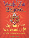 Would you believe-- Vatican City is a country?