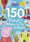 Peppa Pig: 150 Things to Make and Do with Peppa