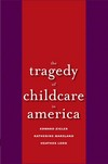 """The Tragedy of Child Care in America"" by Edward F. Zigler (Yale University, Connecticut) (author)"