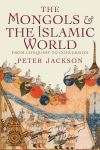 """The Mongols and the Islamic World"" by Professor Peter Jackson (author)"