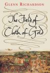 """The Field of Cloth of Gold"" by Glenn Richardson (author)"