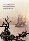 """Good Pirates of the Forgotten Bayous"" by Ken Wells"
