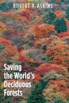 """Saving the world's deciduous forests"" by Robert A. Askins (author)"